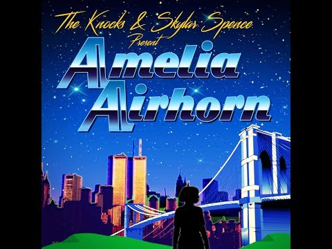 The Knocks & Skylar Spence Present...Amelia Airhorn