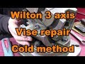 "Wilton 3 axis vise, smashed and repair using ""Cold method"" Part-4"