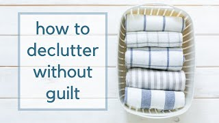 How To Declutter Without Guilt | Overcome a Decluttering Rut