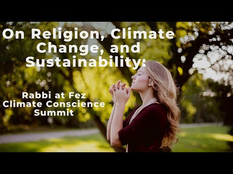 On Religion, Climate Change, and Sustainability: Rabbi Neril at Fez Climate Conscience Summit