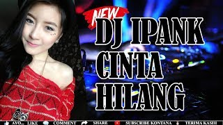 DJ IPANK CINTA HILANG REMIX TERBARU PALING MANTAP