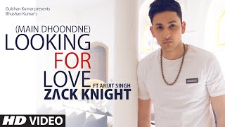 looking for love full song zack knight ft arijit singh heartless