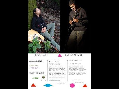 LIVE ART CONCERT 001 - JULIAN DIAZ- EDGAR VARGAS- 2015