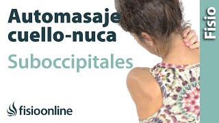 Auto masaje para el cuello, nuca y musculatura suboccipital.