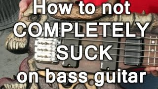 How to not COMPLETELY SUCK on bass guitar.