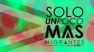 Migrantes - Solo un poco mas | Video Lyric Oficial