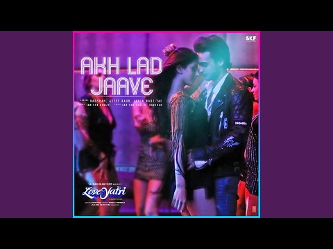 """Akh Lad Jaave (From """"Loveyatri"""")"""