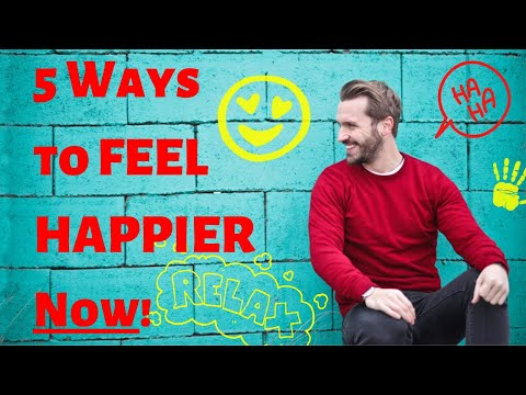 5 Ways to Feel Happy Right Now!