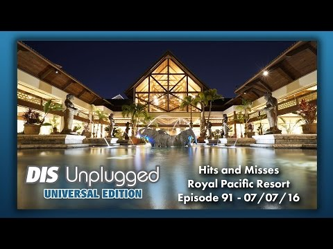 Hits and Misses at Royal Pacific Resort | Universal Edition | 07/07/16