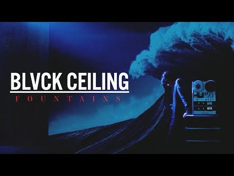BLVCK CEILING — Fountains