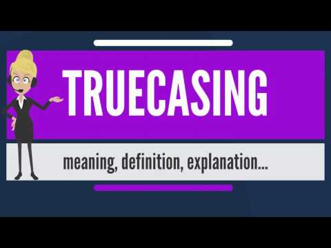 What is TRUECASING? What does TRUECASING mean? TRUECASING meaning, definition & explanation