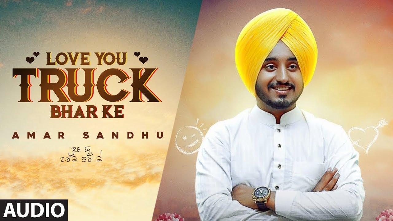 Love You Truck Bhar Ke Amar Sandhu Full Audio Song Mixsingh Mani Moudgill Latest Songs 2018 Youtube