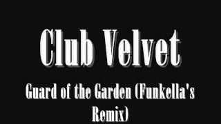 Club Velvet   Guard of the Garden Funkella