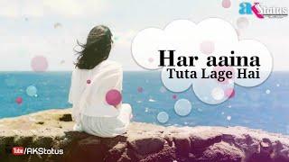 Har Aaina Tuta Lage Hai - WhatsApp Status Video  | AKStatus