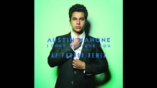 Austin Mahone - I Don't Believe You (AP Factor Remix)