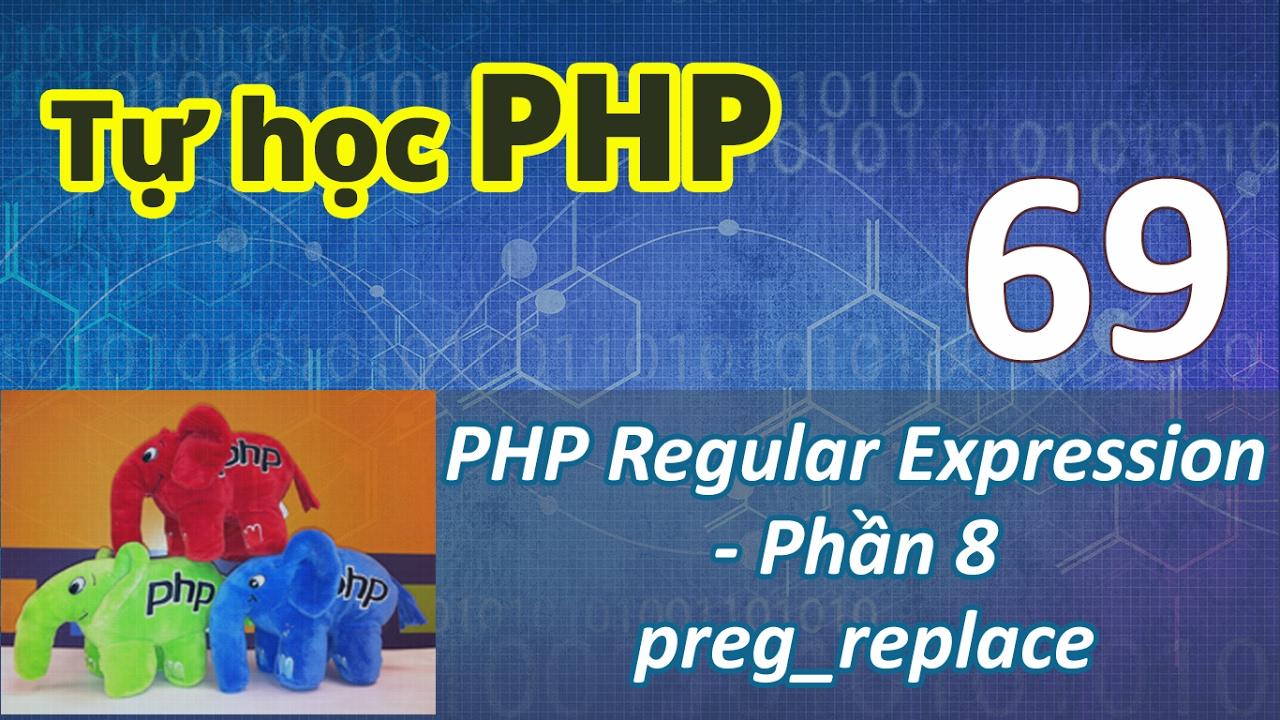 Tự học PHP - Bài 69 Sử dụng phương thức preg_replace