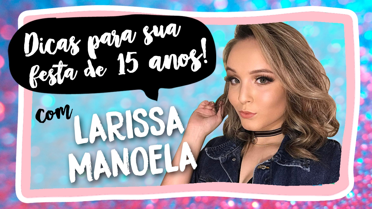 4c83b6583b827 LARISSA MANOELA DÁ DICAS PARA FESTA DE 15 ANOS! - YouTube