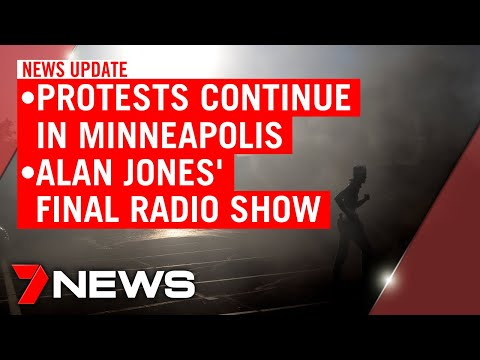 7NEWS Update Friday, May 29: Protests Continue In Minneapolis; Alan Jones' Final Radio Show | 7NEWS