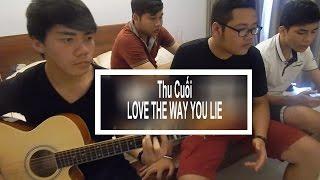 Thu Cuối / Love The Way You Lie - Mash up