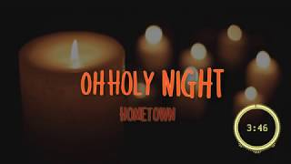 Video Oh Holy Night lyrics HD - By HomeTown download MP3, 3GP, MP4, WEBM, AVI, FLV Agustus 2018