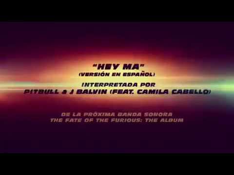 HEY MA - New Track - Fast and Furious 8 | Pitbull & J balvin feat Camilla Cabello