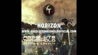 "Absolute Threshold - ""Horizon"" (Defying Gravity)"