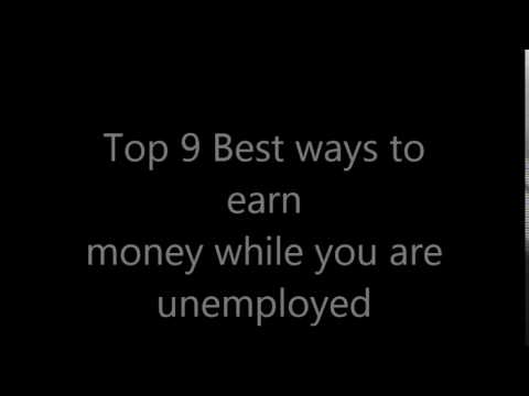 Top 9 Best ways to  earn  money while you are  unemployed