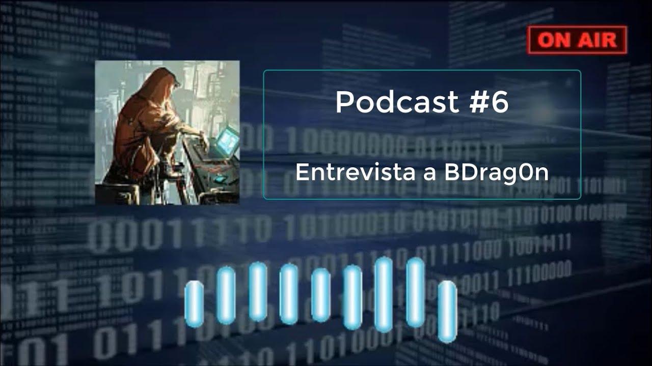 Podcast #6 - Entrevista a BDrag0n