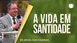 A Vida Em Santidade I Pr. Arival Dias Casimiro