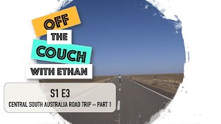 S1 E3 Central South Australia Road Trip - Part 1 | Off the Couch with Ethan
