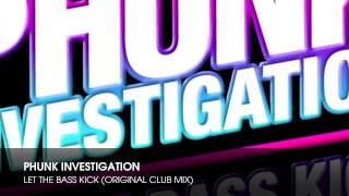 Phunk Investigation - Let The Bass Kick (Original Club Mix)