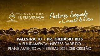 Palestra 10 - A necessidade do planejamento ministerial do líder cristão | Pr Gildásio Reis