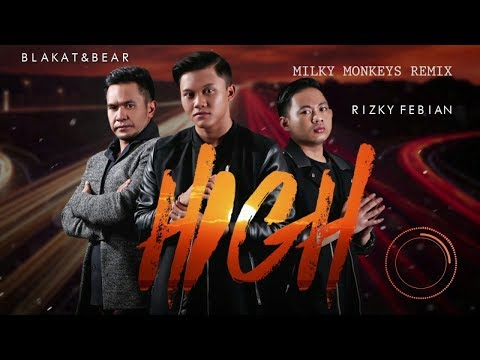 Free Download Blakat & Bear Feat. Rizky Febian - High (milky Monkeys Remix) [official Video] Mp3 dan Mp4