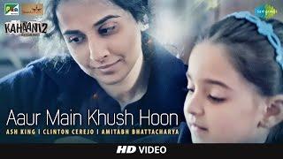 Aaur Main Khush Hoon  | Kahaani 2 - Durga Rani Singh | Ash King | Clinton | Vidya B, Arjun Rampal
