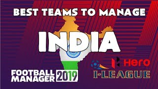 FOOTBALL MANAGER 2019 - TOP TEAMS TO MANAGE IN INDIA