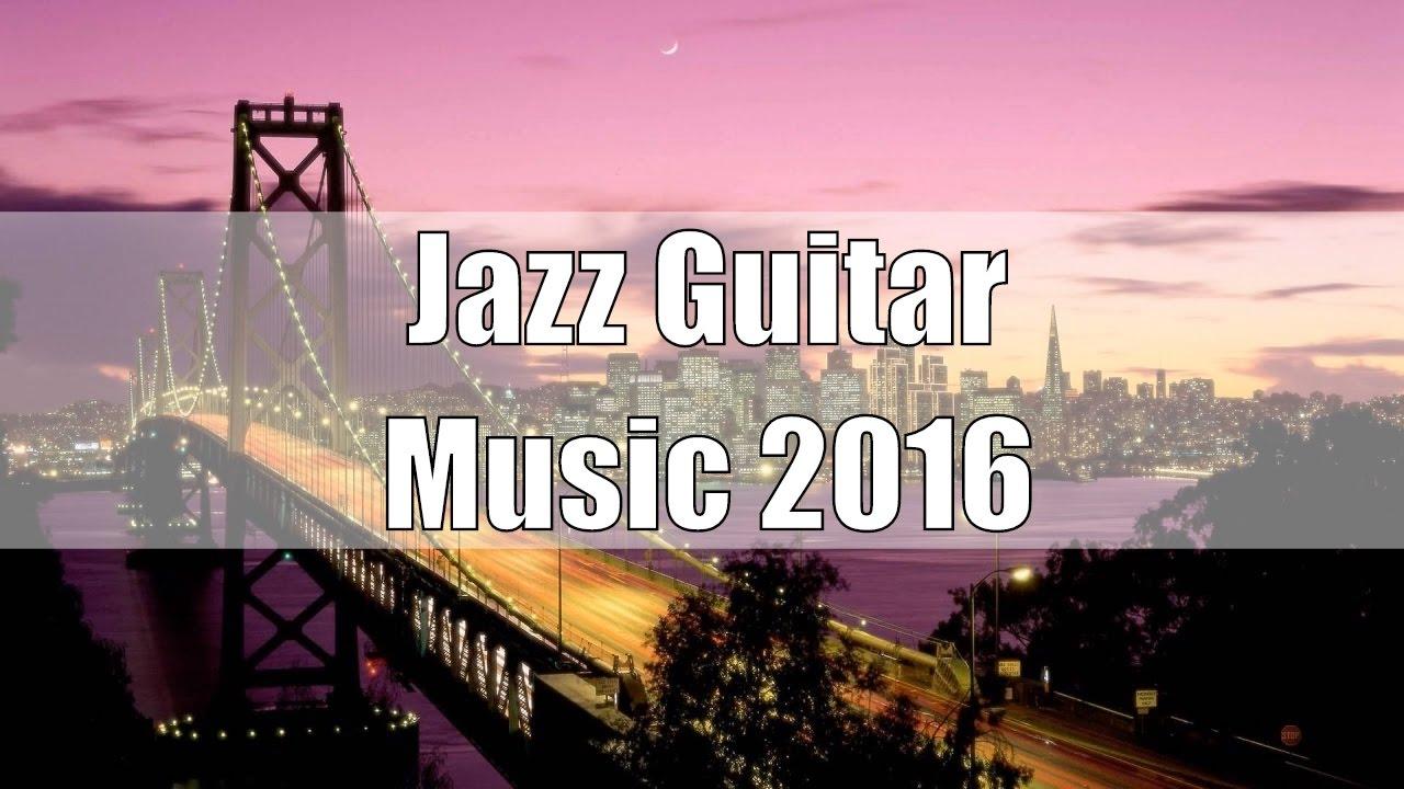 smooth jazz guitar instrumental 2016 easy listening jazz music soft guitar music jazz guitar. Black Bedroom Furniture Sets. Home Design Ideas
