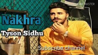 Nakhra ( Full Song ) Tyson Sidhu ft Raja Game ChangerZ || New Punjabi Song 2018