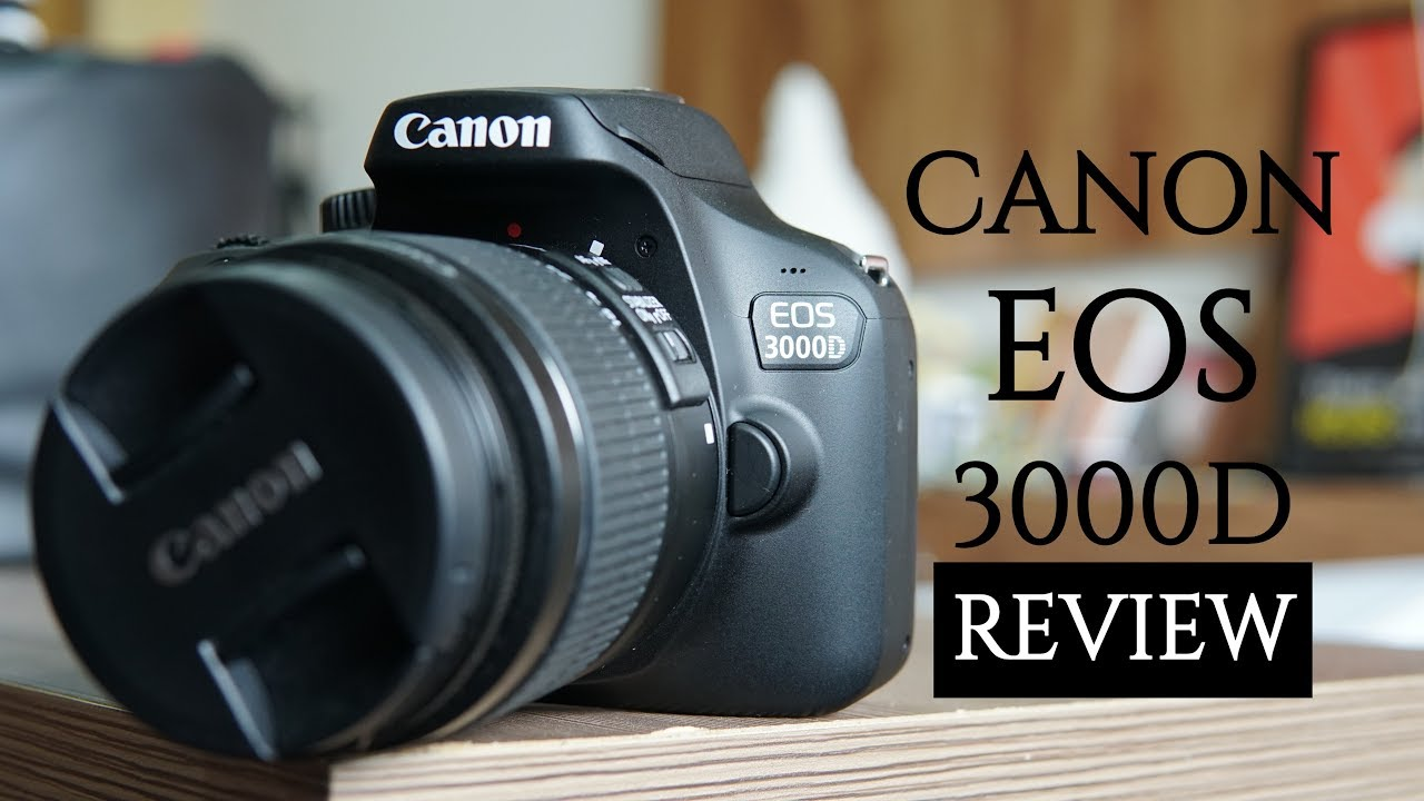 Canon Eos 3000d Review Pros And Cons Budget Dslr With Wi Fi Youtube 80d Camera 18 200mm