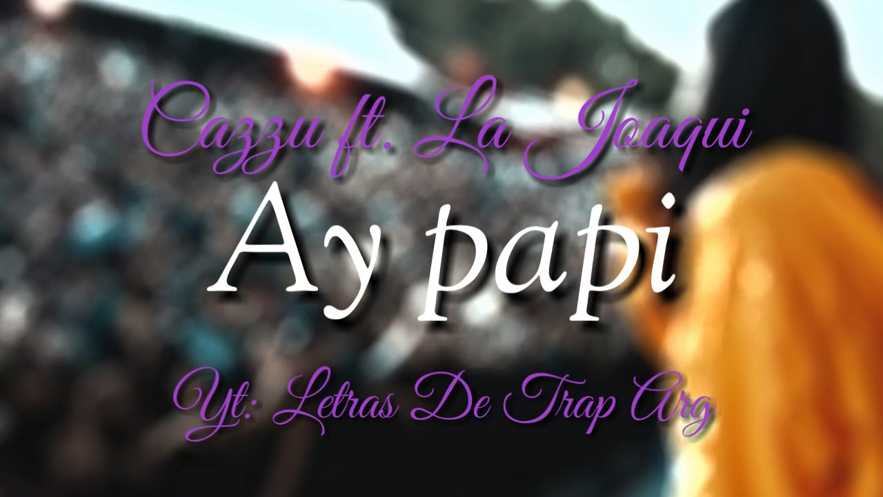 Cazzu Ft La Joaqui Ay Papi Letra By Letras De Trap Arg