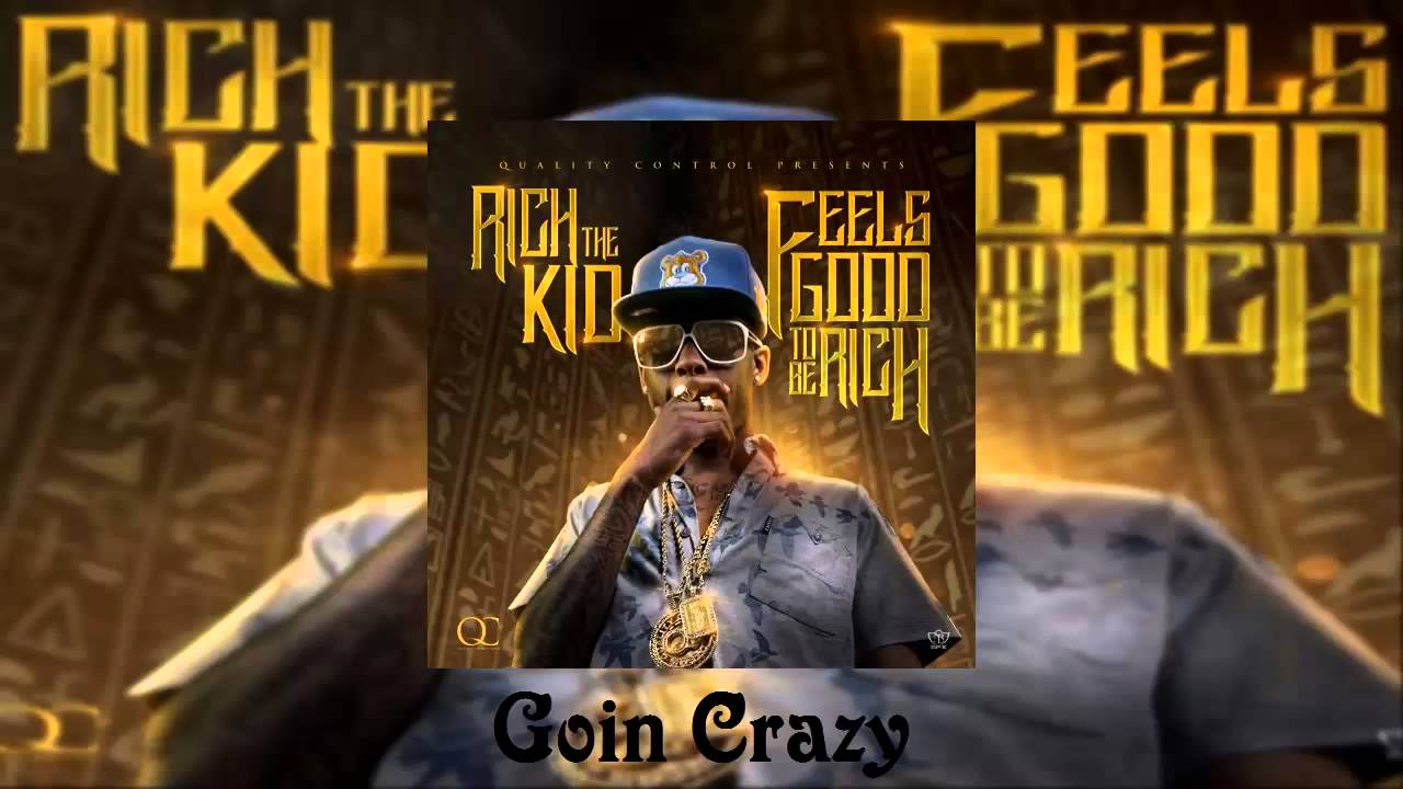 Download Rich The Kid Ft. Migos - Goin Crazy [Feels Good To Be Rich Mixtape]