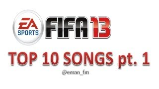 FIFA 13 TOP 10 SONGS - @eman_fm