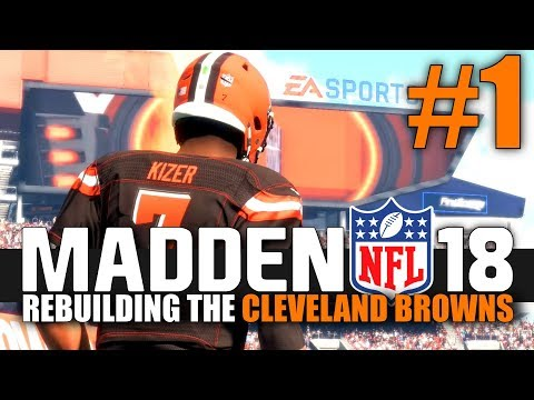 Madden 18 Browns Rebuild - Part 1 - A New Era in Cleveland! (Offseason & Week 1 vs Steelers)