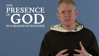 LIVESTREAM - The Presence of God in a Season of Solitude - Fr. James Brent, O.P.