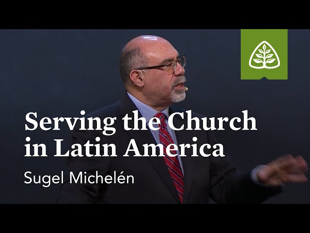 Sugel Michelén: Serving The Church in Latin America (Optional Session)