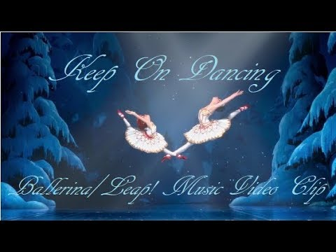 Ballerina/Leap! AMV Official Music Video Clip - Keep on Dancing