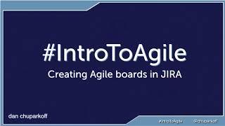 Intro to Agile - Creating Agile Boards in JIRA