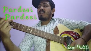 Pardesi Pardesi By Sam Malik | Bollywood Unplugged Cover Song | Pardesi Cover Song