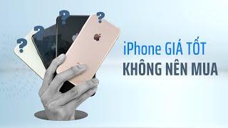 Những mẫu iPhone đang có GIÁ CỰC TỐT nhưng bạn KHÔNG NÊN MUA!!!
