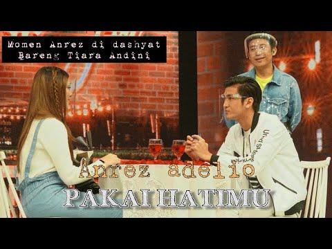Anrez Adelio - Pakai Hatimu (video Kedekatan Anrez Dan Tiara Andini Di Acara Dashyat)