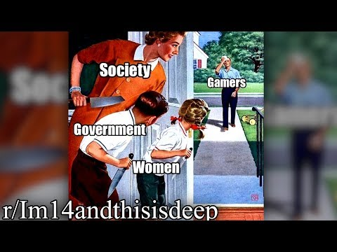 r/Im14andthisisdeep | GAMERS RISE UP